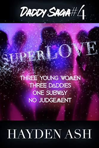 Superlove: 3 Young Women, 3 Daddies, One Subway, No Judgement (Daddy Saga Book 4)