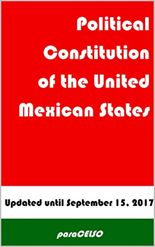 POLITICAL CONSTITUTION OF THE UNITED MEXICAN STATES: Updated February 24, 2017
