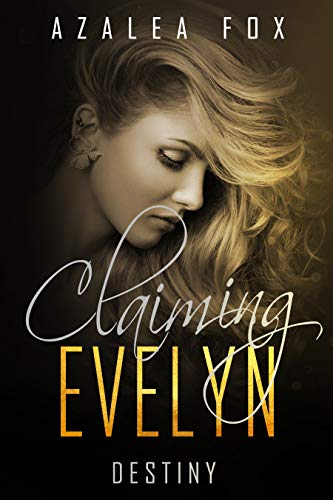 Claiming Evelyn - Destiny: Book 3 in the Claiming Evelyn Dark Romance Series