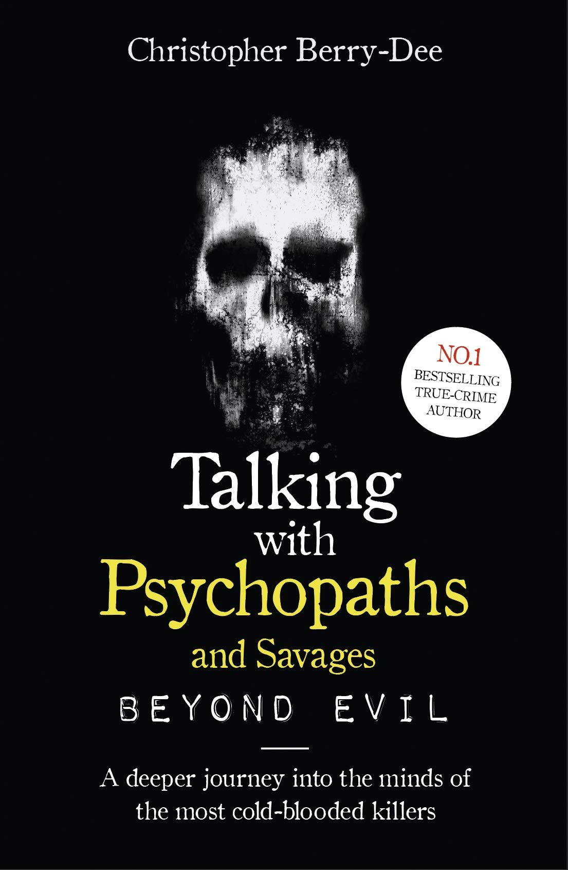 Talking with Psychopaths and Savages - Beyond Evil: A deeper journey into the minds of the most cold-blooded killers