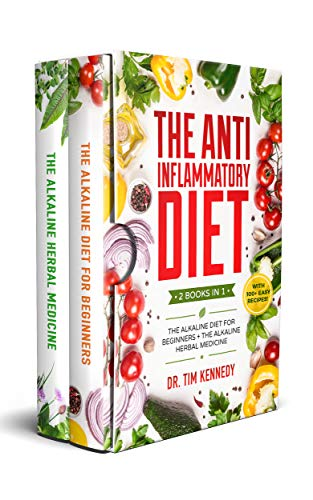 The Anti Inflammatory Diet: 2 BOOKS IN 1 – The Alkaline Diet for Beginners + The Alkaline Herbal Medicine – How to Reduce Inflammation Naturally with a Plant Based Diet. With 100+ Easy Recipes.