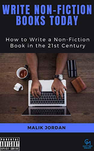 Write Non-Fiction Books Today: How to Write a Non-Fiction Book in the 21st Century