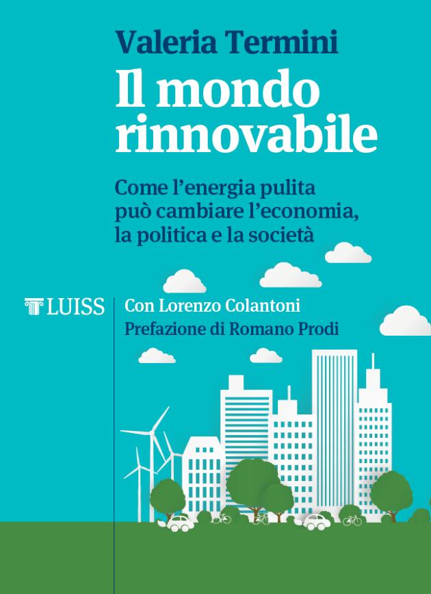 Il mondo rinnovabile - Come l'energia pulita può cambiare l'economia, la politica e la società
