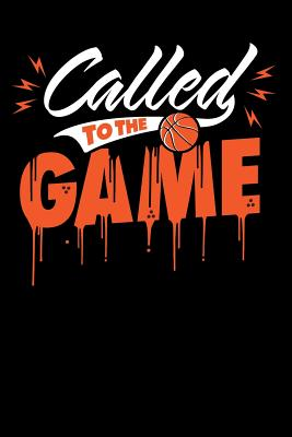 """called to the game: team basketball Lined Notebook / Diary / Journal To Write In 6""""x9"""" for basketball cheerleaders, basketball coach, basketball fans"""