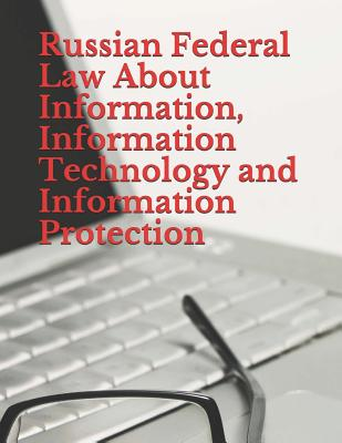 Russian Federal Law About Information, Information Technology and Information Protection: No. 149-FZ, July 27, 2006
