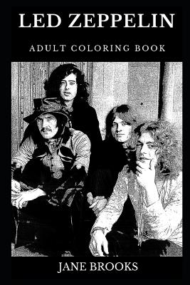 Led Zeppelin Adult Coloring Book: Legendary Rock'n'Roll Stars and Famous Heavy Metal Pioneers, Epic Robert Plant and Iconic Jimmy Page Inspired Adult Coloring Book