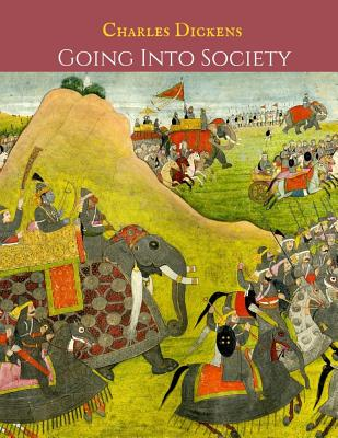 Going Into The Society: A First Unabridged Edition (Annotated) By Charles Dickens.