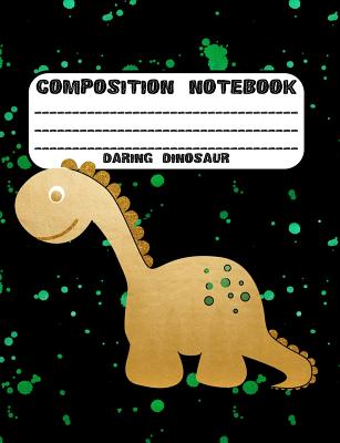 Composition Notebook Daring Dinosaur: 7.4 x 9.7 Wide Ruled Notebook For All Your Home, School And Business Note Needs