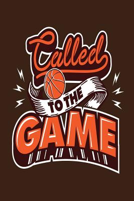 """called to the game: Lined Notebook / Diary / Journal To Write In 6""""x9"""" for basketball cheerleaders, basketball coach, basketball fans"""