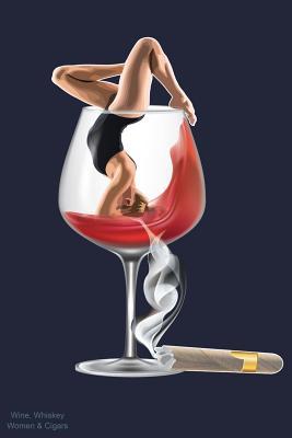 Wine Whiskey Women Cigars: Red Wine, Cigars & Whisky Journal