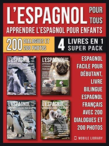 L'Espagnol Pour Tous - Apprendre L'Espagnol Pour Enfants (4 livres en 1 Super Pack): Espagnol facile pour débutant, un livre bilingue espagnol français ... Language Learning Guides)