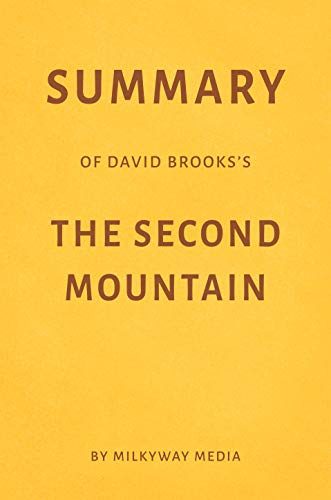 Summary of David Brooks's The Second Mountain by Milkyway Media
