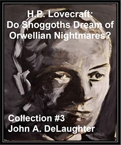 H.P. Lovecraft: Do Shoggoths Dream of Orwellian Nightmares? (Collection #3)