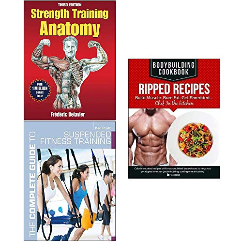 Strength Training Anatomy, The Complete Guide to Suspended Fitness Training, Bodybuilding Cookbook Ripped Recipes 3 Books Collection Set