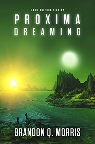Proxima Dreaming: Hard Science Fiction (Proxima Trilogy Book 3)