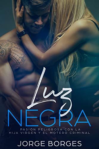 Luz Negra: Pasión Peligrosa con la Hija Virgen y el Motero Criminal (Novela de Romance y Erótica)