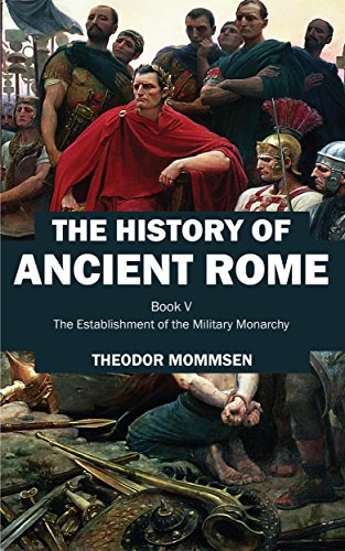 The History of Ancient Rome: Book V: The Establishment of the Military Monarchy