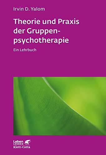 Theorie und Praxis der Gruppenpsychotherapie: Ein Lehrbuch - Leben Lernen Jubiläumsedition