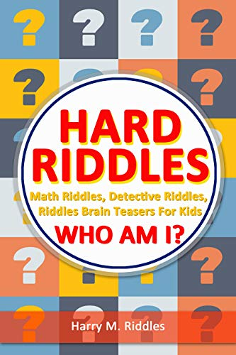 Hard Riddles: Math Riddles, Detective Riddles, Riddles Brain Teasers For Kids, Who Am I? (riddles game Book 1)