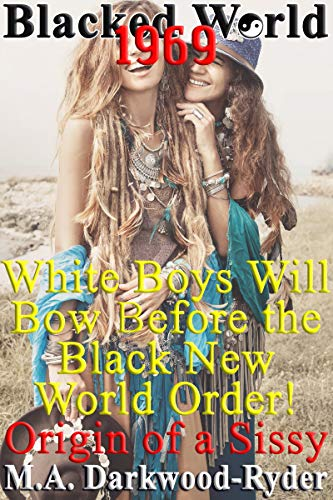 Blacked World 1969: White Boys Will Bow Before the Black New World Order! Origin of a Sissy