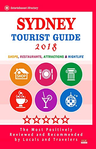 Sydney Tourist Guide 2018: Shops, Restaurants, Entertainment and Nightlife in Sydney, Australia (City Tourist Guide 2018)
