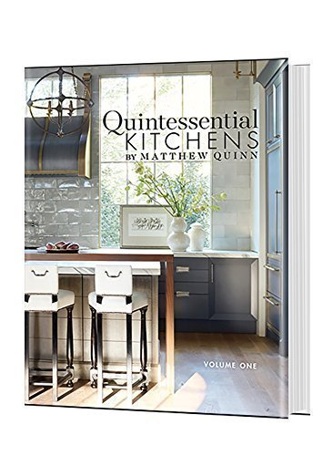 Quintessential Kitchens by Matthew Quinn: Volume One