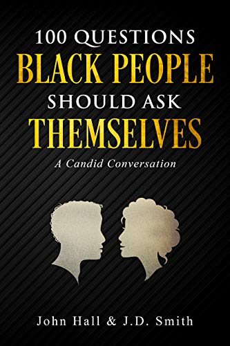 100 Questions Black People Should Ask Themselves: A Candid Conversation