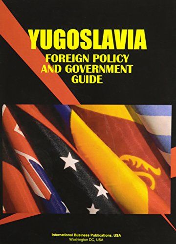 Yugoslavia Serbia Foreign Policy and Government Guide (World Business Intelligence Library)