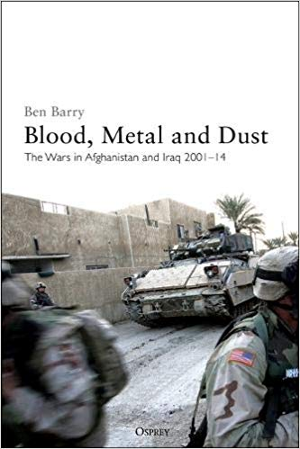Blood, Metal and Dust: The Wars in Afghanistan and Iraq 2001–14: A Military History