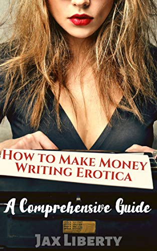 How to Make Money Writing Erotica: A Comprehensive Guide