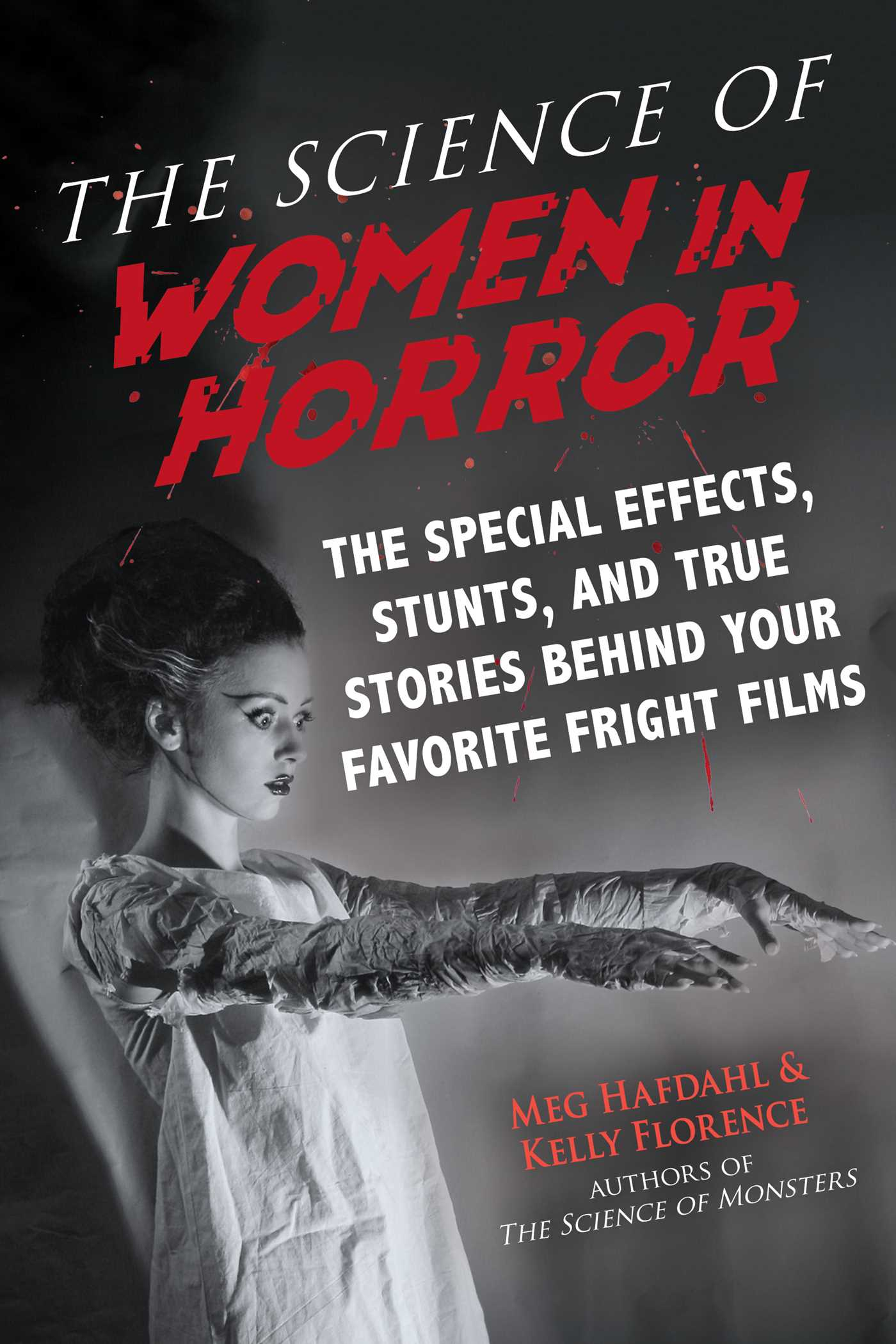 The Science of Women in Horror: The Special Effects, Stunts, and True Stories Behind Your Favorite Fright Films