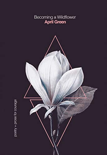 Becoming a Wildflower: Poetry + Prose for Courage