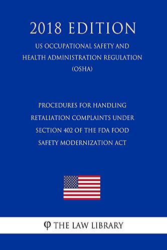 Procedures for Handling Retaliation Complaints Under Section 402 of the FDA Food Safety Modernization Act (US Occupational Safety and Health Administration Regulation) (OSHA) (2018 Edition)
