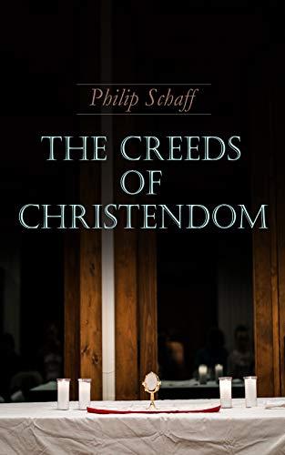 The Creeds of Christendom: Vol.1-3