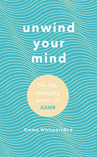 Unwind Your Mind: The life-changing power of ASMR