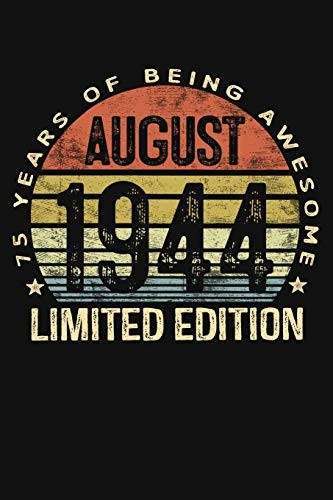 August 1944 Limited Edition 75 Years of Being Awesome: 75th Birthday Gifts Blank Lined Notebook 75 Yrs Old Bday Present Mom Dad Turning 75 Born In August Anniversary Diary Seventy Fifth Five B-Day