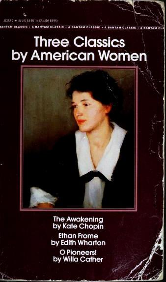 Three Classics by American Women: The Awakening; Ethan Frome; O Pioneers!