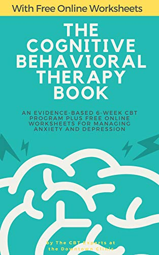 The Cognitive Behavioral Therapy Book: An Evidence-Based 6-Week CBT Program Plus Free Online Worksheets for Managing Anxiety and Depression