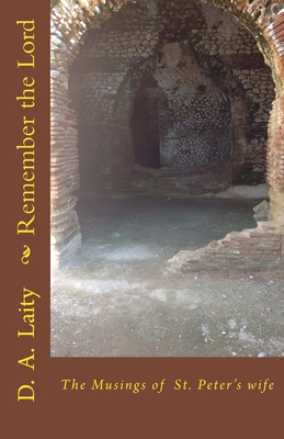 Remember the Lord: the musings of St. Peter's wife