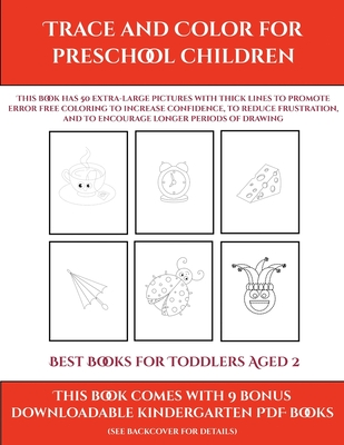 Best Books for Toddlers Aged 2 (Trace and Color for preschool children): This book has 50 extra-large pictures with thick lines to promote error free coloring to increase confidence, to reduce frustration, and to encourage longer periods of drawing