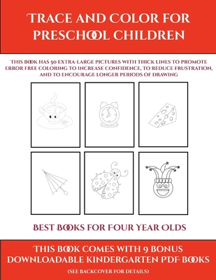 Best Books for Four Year Olds (Trace and Color for preschool children): This book has 50 extra-large pictures with thick lines to promote error free coloring to increase confidence, to reduce frustration, and to encourage longer periods of drawing