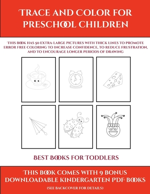 Best Books for Toddlers (Trace and Color for preschool children): This book has 50 extra-large pictures with thick lines to promote error free coloring to increase confidence, to reduce frustration, and to encourage longer periods of drawing