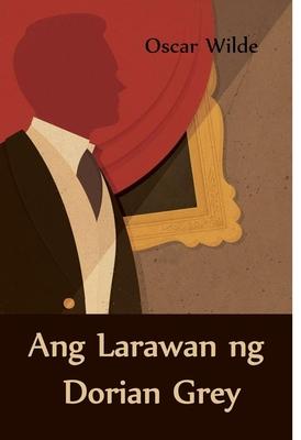 Ang Larawan Ng Dorian Grey: The Portrait of Dorian Gray, Filipino Edition
