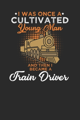 """I Was Once A Cultivated Young Man: Dotted Bullet Notebook (6"""" x 9"""" - 120 pages) Train Drivers Notebook for Daily Journal, Diary, and Gift"""