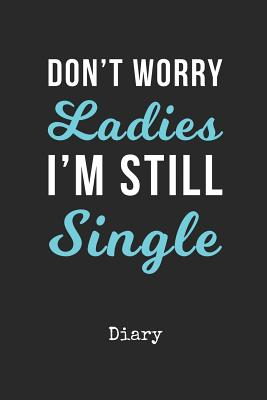 Diary: Dont Worry Ladies Im Still Single Personal Writing Journal Happy Mothers Day Cover for a Special Mommy Daily Diaries for Journalists & Writers Note Taking Write about your Life & Interests