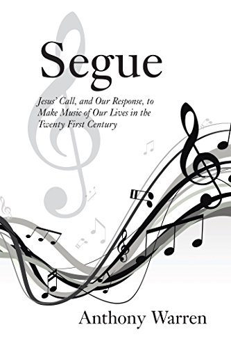 Segue: Jesus' Call, and Our Response, to Make Music of Our Lives in the Twenty First Century