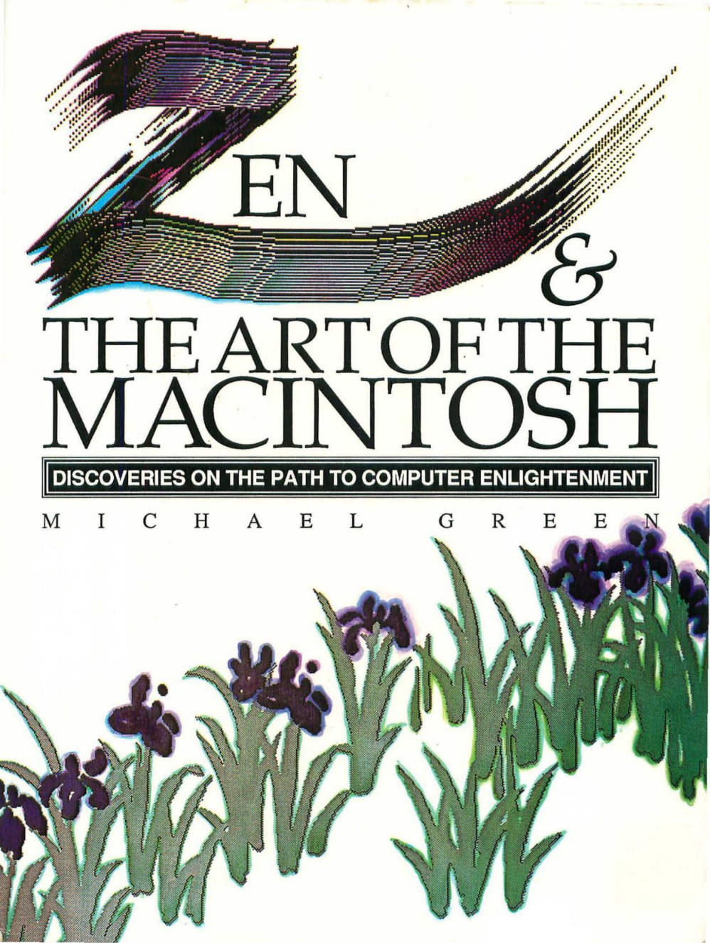 Zen & The Art Of The Macintosh: Discoveries On The Path To Computer Enlightment
