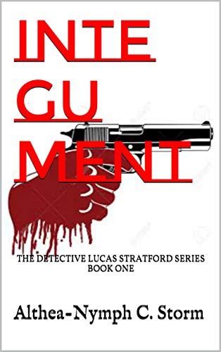 Integument: THE DETECTIVE LUCAS STRATFORD SERIES BOOK ONE