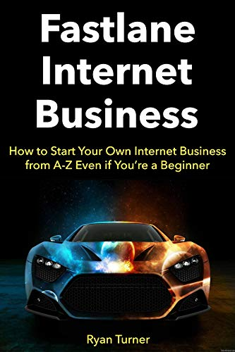 Fastlane Internet Business: How to Start Your Own Internet Business from A-Z Even if You're a Beginner (Book Combo)