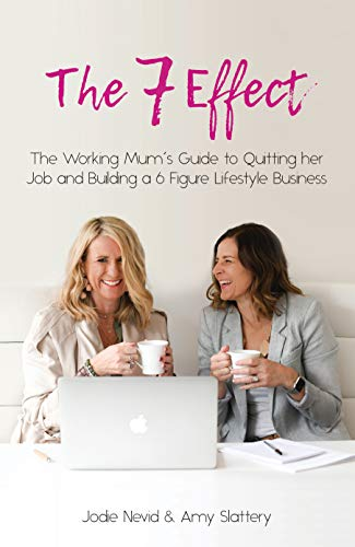 The 7 Effect: The Working Mum's Guide to Quitting her Job and Building a 6 Figure Lifestyle Business
